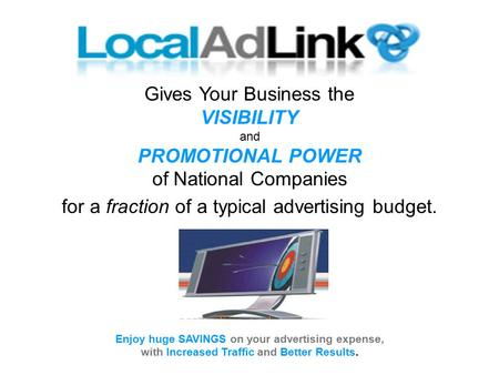 Gives Your Business the VISIBILITY and PROMOTIONAL POWER of National Companies for a fraction of a typical advertising budget. Enjoy huge SAVINGS on your.