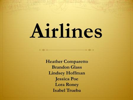 Heather Comparetto Brandon Glass Lindsey Hoffman Jessica Poe Lora Roney Isabel Trueba Airlines.