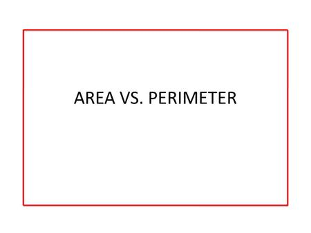 AREA VS. PERIMETER OBJECTIVE: Today we will learn how to calculate the Area & Perimeter of different size quadrilaterals! COOL!