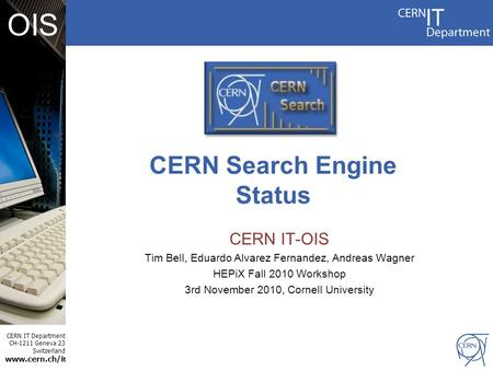 CERN IT Department CH-1211 Geneva 23 Switzerland www.cern.ch/i t OIS CERN IT-OIS Tim Bell, Eduardo Alvarez Fernandez, Andreas Wagner HEPiX Fall 2010 Workshop.
