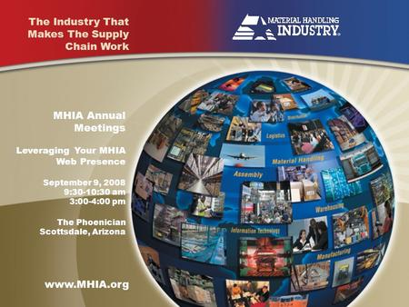 The Industry That Makes The Supply Chain Work The Industry That Makes The Supply Chain Work www.MHIA.org MHIA Annual Meetings Leveraging Your MHIA Web.