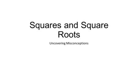 Squares and Square Roots Uncovering Misconceptions.