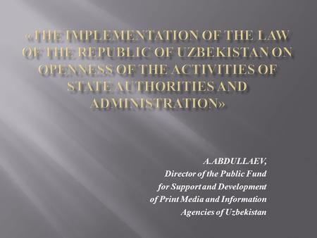 A.ABDULLAEV, Director of the Public Fund for Support and Development of Print Media and Information Agencies of Uzbekistan.