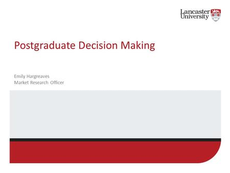 Postgraduate Decision Making Emily Hargreaves Market Research Officer.