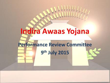 Indira Awaas Yojana Performance Review Committee 9 th July 2015.