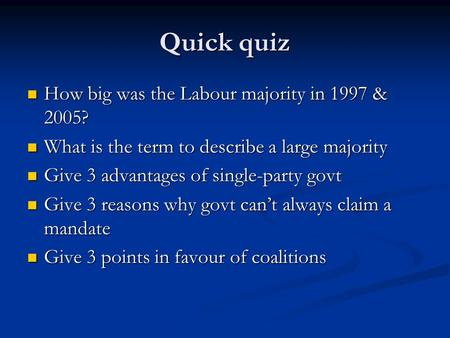 Quick quiz How big was the Labour majority in 1997 & 2005? How big was the Labour majority in 1997 & 2005? What is the term to describe a large majority.