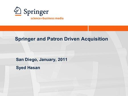 Springer and Patron Driven Acquisition San Diego, January, 2011 Syed Hasan.
