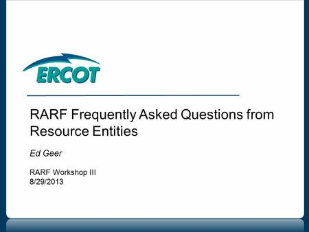 RARF Frequently Asked Questions from Resource Entities Ed Geer RARF Workshop III 8/29/2013.