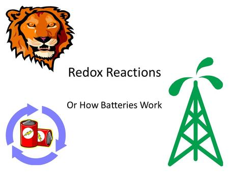 Redox Reactions Or How Batteries Work REDOX Reactions The simultaneous transfer of electrons between chemical species. – Actually 2 different reactions.
