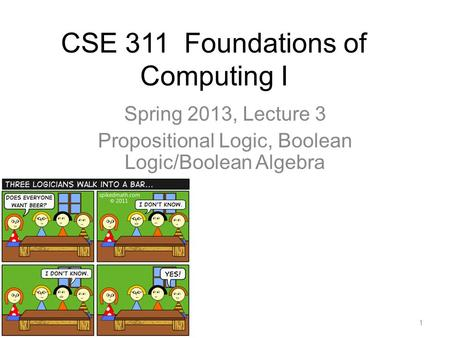 CSE 311 Foundations of Computing I Spring 2013, Lecture 3 Propositional Logic, Boolean Logic/Boolean Algebra 1.