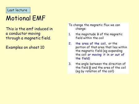 Motional EMF This is the emf induced in a conductor moving through a magnetic field. Examples on sheet 10 To change the magnetic flux we can change: 1.the.