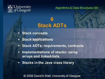 6 Stack ADTs  Stack concepts  Stack applications  Stack ADTs: requirements, contracts  Implementations of stacks: using arrays and linked-lists  Stacks.
