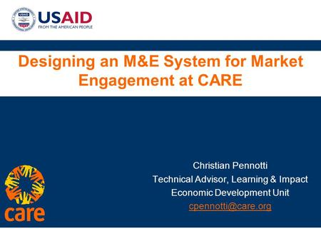 ® Designing an M&E System for Market Engagement at CARE Christian Pennotti Technical Advisor, Learning & Impact Economic Development Unit