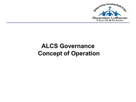 "ALCS Governance Concept of Operation. Outline Why policy-based governance? The Carver governance model. Functional relationships and duties. ""Ends Policies."""