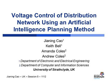 Voltage Control of Distribution Network Using an Artificial Intelligence Planning Method Jianing Cao 1 Keith Bell 1 Amanda Coles 2 Andrew Coles 2 1. Department.