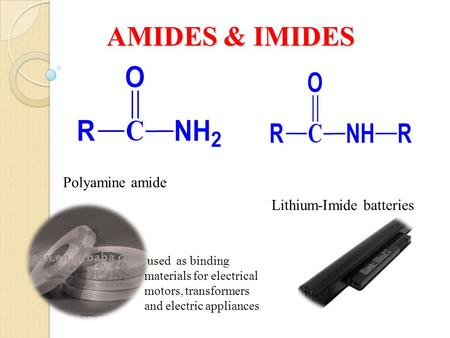 AMIDES & IMIDES Lithium-Imide batteries Polyamine amide used as binding materials for electrical motors, transformers and electric appliances.