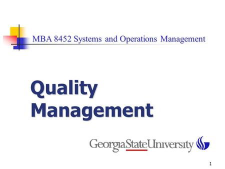 1 MBA 8452 Systems and Operations Management MBA 8452 Systems and Operations Management Quality Management.