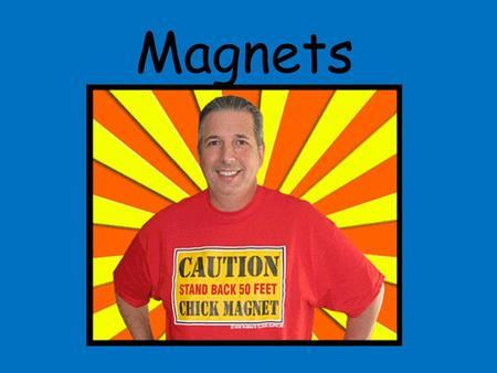 Magnets Magnet Activity #1 What will move a magnet? Test the items listed below to see if they can make the magnet move. The next slide will reveal.