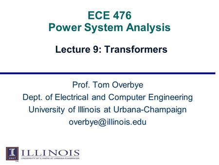 ECE 476 Power System Analysis Lecture 9: Transformers Prof. Tom Overbye Dept. of Electrical and Computer Engineering University of Illinois at Urbana-Champaign.