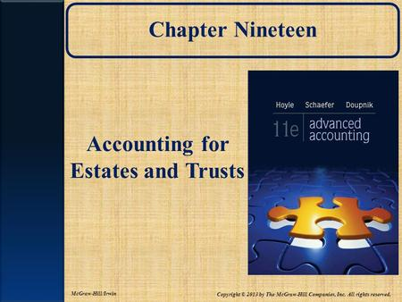 Chapter Nineteen Accounting for Estates and Trusts Copyright © 2013 by The McGraw-Hill Companies, Inc. All rights reserved. McGraw-Hill/Irwin.