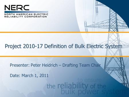 Project 2010-17 Definition of Bulk Electric System Presenter: Peter Heidrich – Drafting Team Chair Date: March 1, 2011.