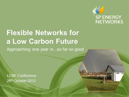 1 Flexible Networks for a Low Carbon Future Approaching one year in...so far so good LCNF Conference 26 th October 2012.