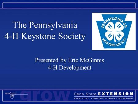 The Pennsylvania 4-H Keystone Society Presented by Eric McGinnis 4-H Development.