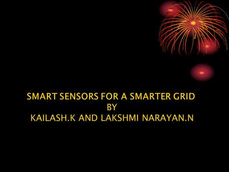 SMART SENSORS FOR A SMARTER GRID BY KAILASH.K AND LAKSHMI NARAYAN.N.