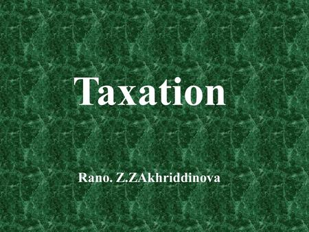 Rano. Z.ZAkhriddinova Taxation. Types of taxation:  regressive tax  progressive tax  proportional tax.
