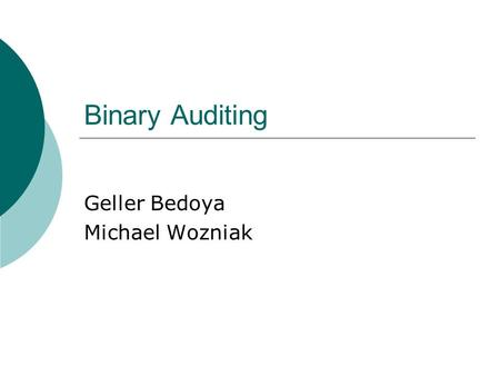 Binary Auditing Geller Bedoya Michael Wozniak. Background  Binary auditing is a technique used to test the security and discover the inner workings of.