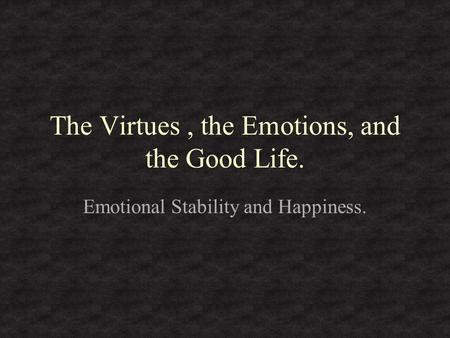 The Virtues, the Emotions, and the Good Life. Emotional Stability and Happiness.