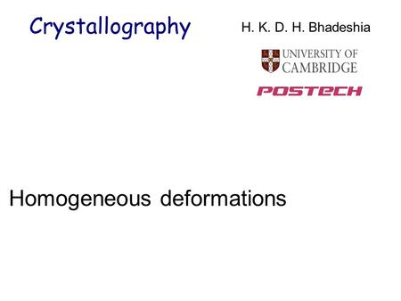 Homogeneous deformations Crystallography H. K. D. H. Bhadeshia.