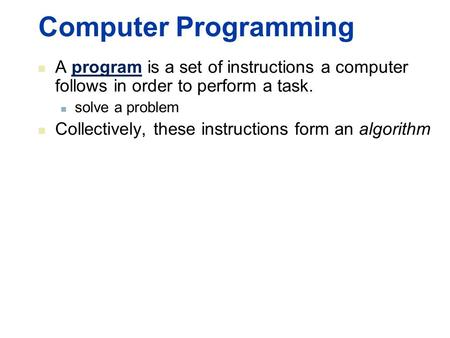 Computer Programming A program is a set of instructions a computer follows in order to perform a task. solve a problem Collectively, these instructions.