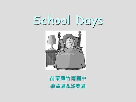 School Days 苗栗縣竹南國中 柴孟君 & 邱奕君 1.Tell you a story1.Tell you a story 2.Let's finish the story.2.Let's finish the story. 3.Check your answers.3.Check your.