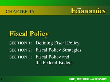 1 Fiscal Policy SECTION 1: Defining Fiscal Policy SECTION 2: Fiscal Policy Strategies SECTION 3: Fiscal Policy and the Federal Budget CHAPTER 15.