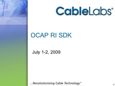 0 OCAP RI SDK July 1-2, 2009. Cable Television Laboratories, Inc. 2009. All Rights Reserved. Proprietary/Confidential. 1 RI SDK Status Current State Released.