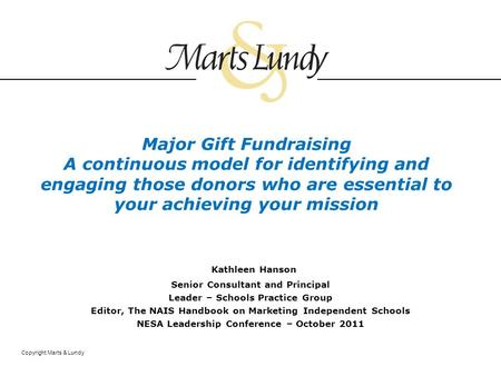 Copyright Marts & Lundy Major Gift Fundraising A continuous model for identifying and engaging those donors who are essential to your achieving your mission.