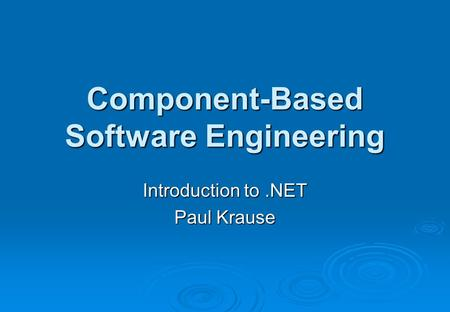 Component-Based Software Engineering Introduction to.NET Paul Krause.