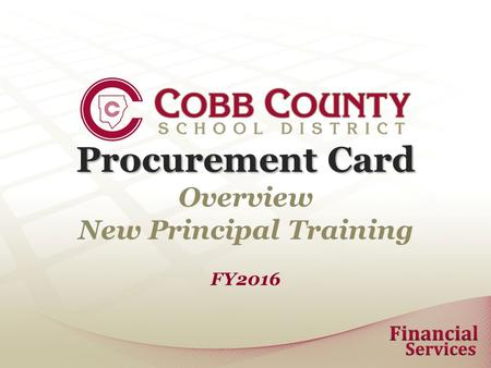 Procurement Card Procurement Card Overview New Principal Training FY2016.