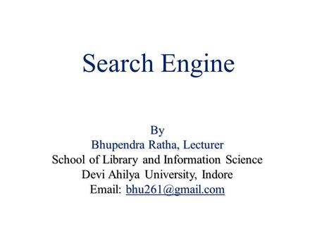 Search Engine By Bhupendra Ratha, Lecturer School of Library and Information Science Devi Ahilya University, Indore