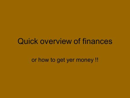 Quick overview of finances or how to get yer money !!