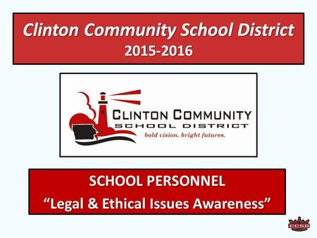 "Clinton Community School District 2015-2016 SCHOOL PERSONNEL ""Legal & Ethical Issues Awareness"""