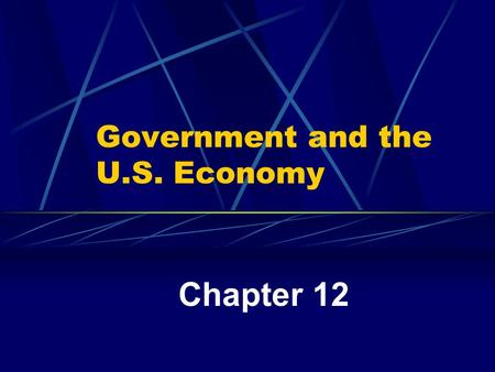 "Government and the U.S. Economy Chapter 12. Government's Role in the Economy ""Public Sector"" All levels of the government. ""Private Sector"" Businesses."