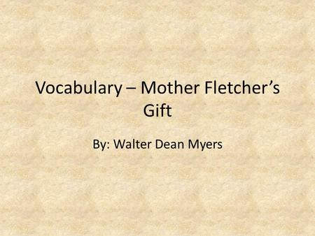 Vocabulary – Mother Fletcher's Gift By: Walter Dean Myers.