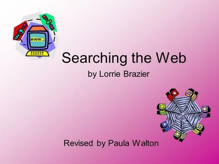 Searching the Web by Lorrie Brazier Revised by Paula Walton.