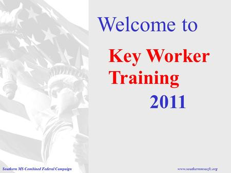 Welcome to Key Worker Training 2011 Southern MS Combined Federal Campaignwww.southernmsacfc.org.