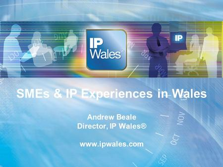 Www.ipwales.com SMEs & IP Experiences in Wales Andrew Beale Director, IP Wales® www.ipwales.com.