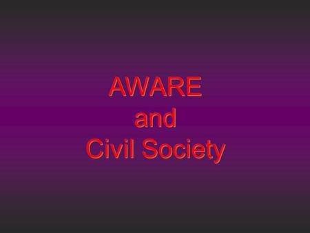 AWARE and Civil Society AWARE and Civil Society. The Association of Women for Action and Research (AWARE) is a Non-Governmental Organisation registered.