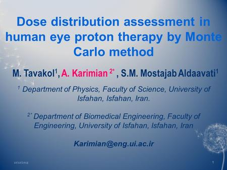 Dose distribution assessment in human eye proton therapy by Monte Carlo method 1 Department of Physics, Faculty of Science, University of Isfahan, Isfahan,