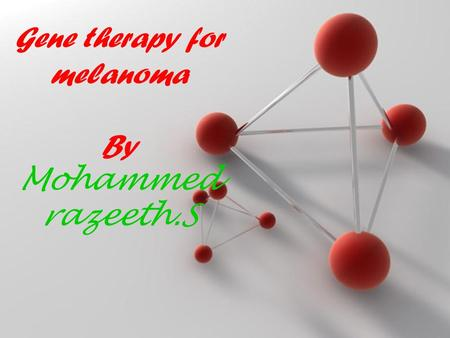 Powerpoint Templates Page 1 Powerpoint Templates Gene therapy for melanoma By Mohammed razeeth.S.